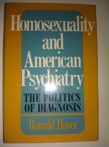 9780465030484: Homosexuality, and American Psychiatry: The Politics of Diagnosis