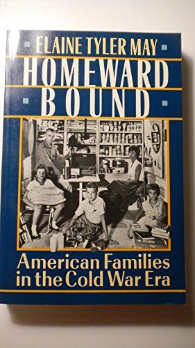 homeward bound elaine tyler mays thesis Homeward bound: american families in the cold war era by: caitlin moser elaine tyler may received her ba (1969), ma (1970) and ph d (1975) in united.
