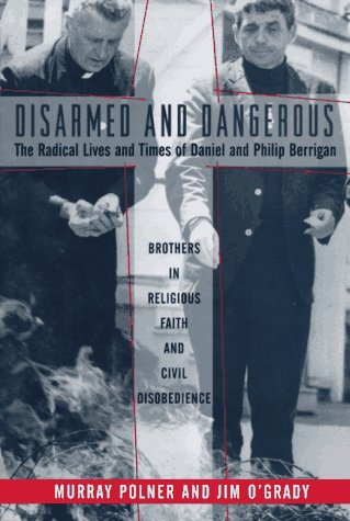 9780465030842: Disarmed And Dangerous: The Radical Lives And Times Of Daniel And Philip Berrigan