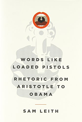 9780465031054: Words Like Loaded Pistols: Rhetoric from Aristotle to Obama