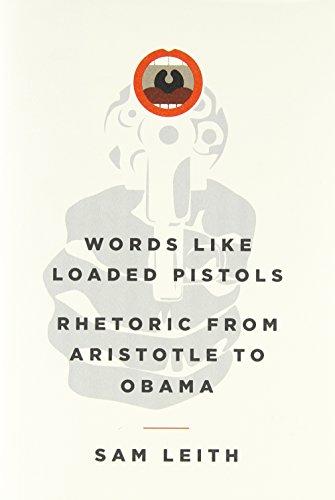 9780465031054: Words Like Loaded Pistols: Rhetoric from Aristotle to Obama