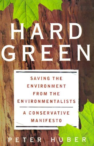 9780465031122: Hard Green: Saving The Environment From The Environmentalists: A Conservative Manifesto