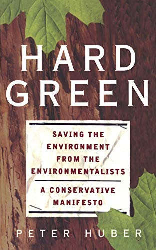 9780465031139: Hard Green: Saving The Environment From The Environmentalists A Conservative Manifesto