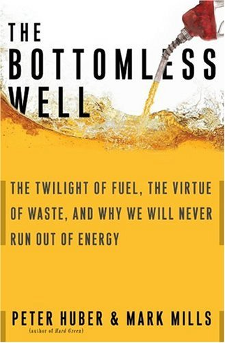 The Bottomless Well; The Twilight of Fuel, the Virtue of Waste, and Why We Will Never Run Out of ...