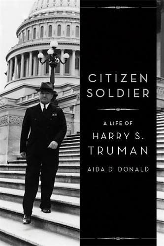 Citizen Soldier: A Life of Harry S.: Donald, Aida