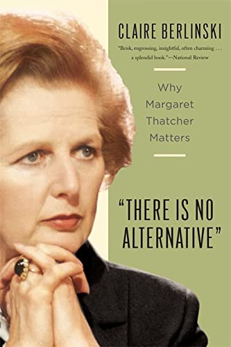 9780465031214: There Is No Alternative: Why Margaret Thatcher Matters
