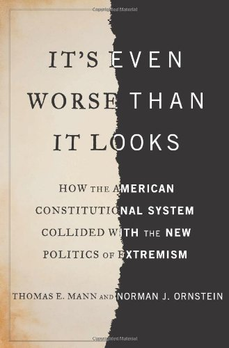 9780465031337: It's Even Worse Than It Looks: How the American Constitutional System Collided with the New Politics of Extremism