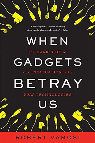 9780465031382: When Gadgets Betray Us: The Dark Side of Our Infatuation With New Technologies