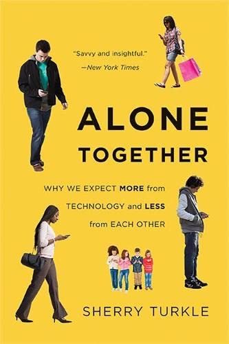 Alone Together: Why We Expect More from: Turkle, Sherry