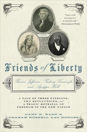 9780465031481: Friends of Liberty: Thomas Jefferson, Tadeusz Kosciuszko, and Agrippa Hull