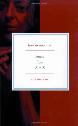 9780465031504: How to Stop Time: Heroin from A to Z: Heroin from A-Z