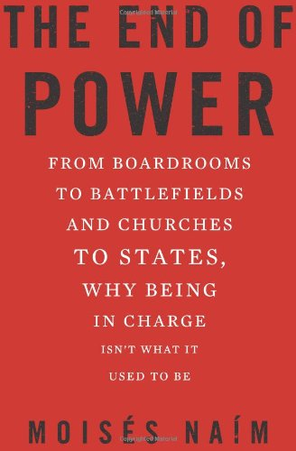9780465031566: The End of Power: From Boardrooms to Battlefields and Churches to States, Why Being In Charge Isn�t What It Used to Be