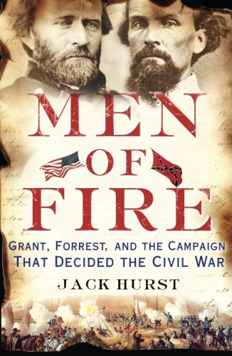 Men of Fire: Grant, Forrest, and the: Hurst, Jack