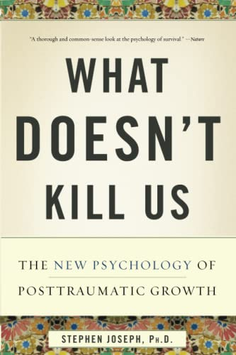 9780465032334: What Doesn't Kill Us: The New Psychology of Posttraumatic Growth