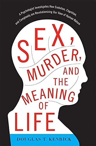 9780465032341: Sex, Murder, and the Meaning of Life: A Psychologist Investigates How Evolution, Cognition, and Complexity are Revolutionizing our View of