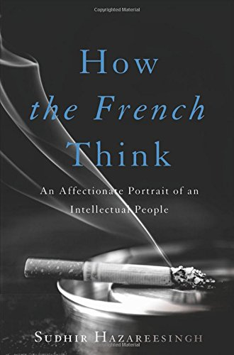 9780465032495: How the French Think: An Affectionate Portrait of an Intellectual People
