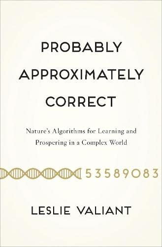 9780465032716: Probably Approximately Correct: Nature's Algorithms for Learning and Prospering in a Complex World