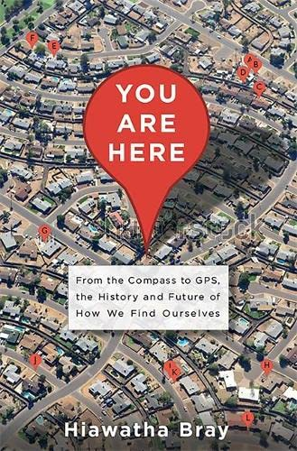 9780465032853: You Are Here: From the Compass to GPS, the History and Future of How We Find Ourselves