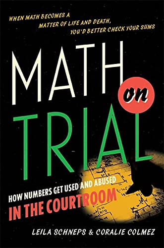 9780465032921: Math on Trial: How Numbers Get Used and Abused in the Courtroom
