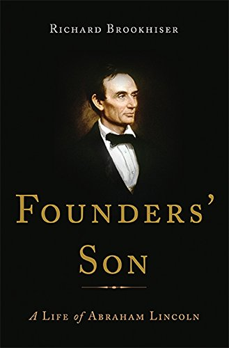 Founders' Son: A Life of Abraham Lincoln: Brookhiser, Richard