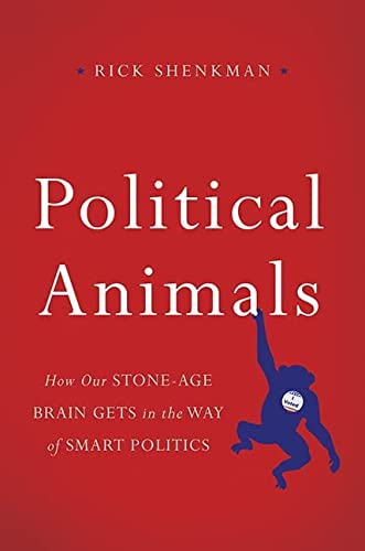 9780465033003: Political Animals: How Our Stone-Age Brain Gets in the Way of Smart Politics