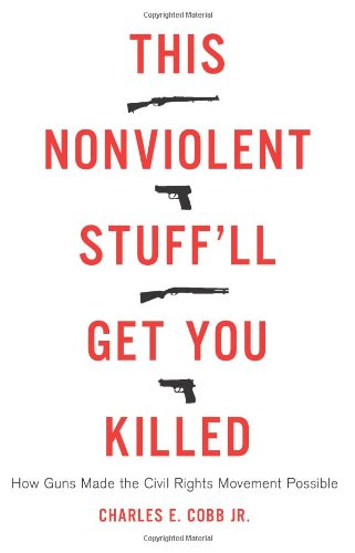 9780465033102: This Nonviolent Stuff'll Get You Killed: How Guns Made the Civil Rights Movement Possible