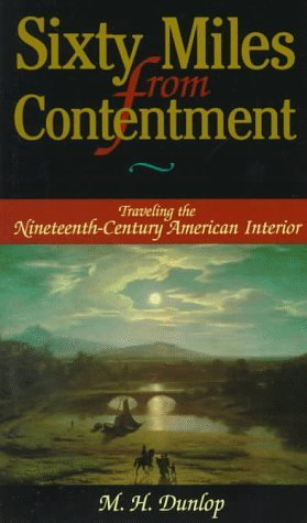 9780465033669: Sixty Miles From Contentment: Traveling The Nineteenth-Century American Interior by Dunlop, M. H. published by Westview Press [ Paperback ]