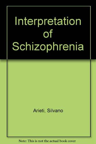 Interpretation of schizophrenia: Arieti, Silvano