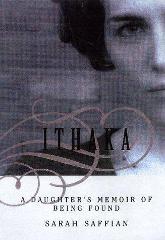 Ithaka: A Daughter's Memoir Of Being Found: Saffian, Sarah