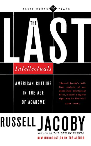 9780465036257: The Last Intellectuals: American Culture In The Age Of Academe