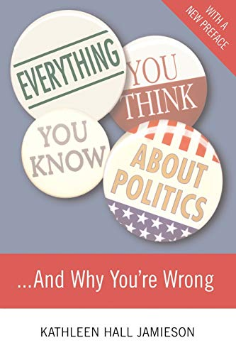 Everything You Think You Know About Politics.and Why You're Wrong: Jamieson, Kathleen Hall