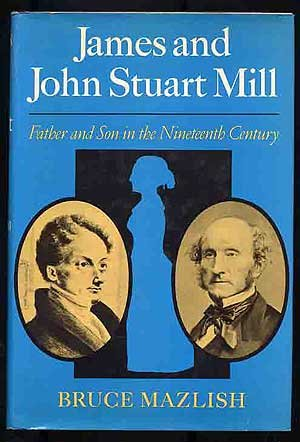 James & John Stuart Mills: Father and: Bruce Mazlish