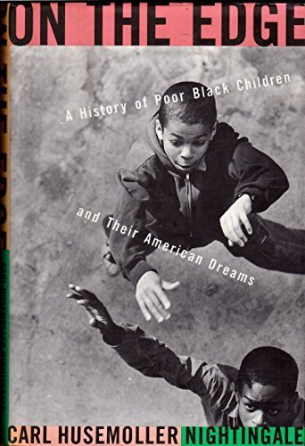 On The Edge: A History Of Poor Black Children And Their American Dreams: Nightingale, Carl H.