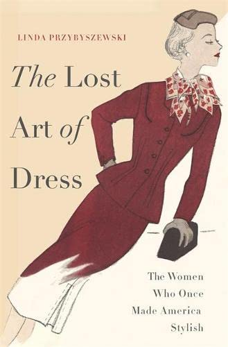 9780465036714: The Lost Art of Dress: The Women Who Once Made America Stylish