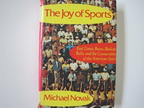 9780465036790: The joy of sports: End zones, bases, baskets, balls, and the consecration of the American spirit