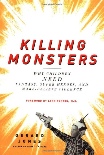 9780465036950: Killing Monsters: Why Children Need Fantasy, Super Heroes, and Make-believe Violence