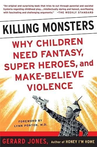 Killing Monsters: Why Children Need Fantasy, Super: Gerard Jones; Foreword-Lynn