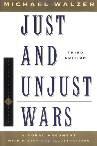 Just and Unjust Wars: A Moral Argument: Walzer, Michael