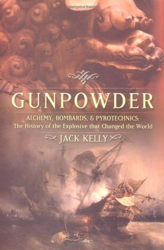 Gunpowder; Alchemy, Bombards & Pyrotechnics: The History: Kelly, Jack