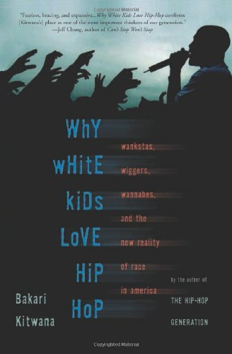 9780465037469: Why White Kids Love Hip Hop: Wankstas, Wiggers, Wannabes, and the New Reality of Race in America
