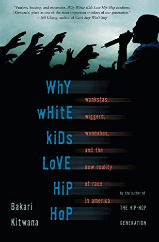 9780465037476: Why White Kids Love Hip Hop: Wankstas, Wiggers, Wannabes, and the New Reality of Race in America