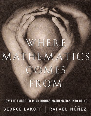 Where Mathematics Comes From: How The Embodied Mind Brings Mathematics Into Being (0465037704) by Lakoff, George; Nunez, Rafael E.