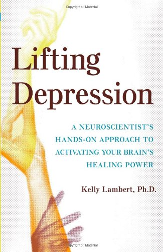 9780465037728: Lifting Depression: A Neuroscientist's Hands-on Approach to Activating Your Brain's Healing Power