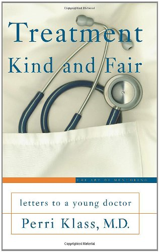 9780465037773: Treatment Kind and Fair: Letters to a Young Doctor (Art of Mentoring)