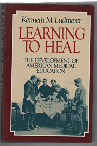 Learning to Heal. The Development of American Medical Education