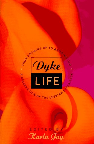 Dyke Life: From Growing Up to Growing: Jay, Karla -