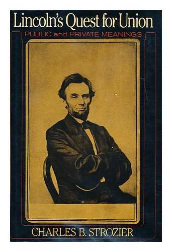 Lincoln's Quest For Union : Private And Public Meanings: Strozier , Charles B.