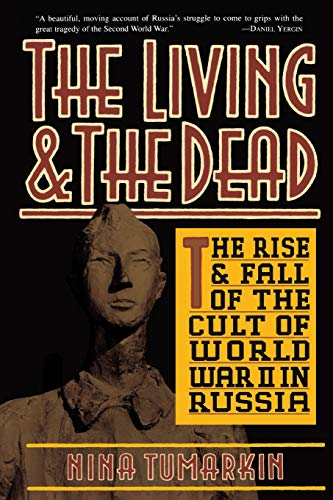 The Living & the Dead: The Rise and Fall of the Cult of World War II in Russia