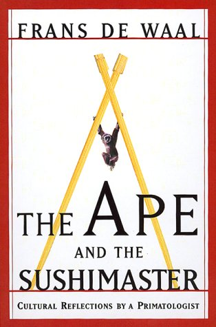 The Ape And The Sushi Master Reflections Of A Primatologist (0465041752) by Frans De Waal