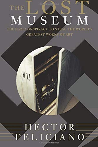 9780465041916: The Lost Museum: The Nazi Conspiracy To Steal The World's Greatest Works Of Art
